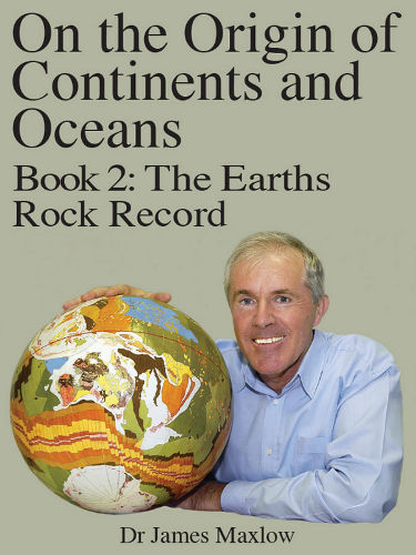 On the Origin of Continents and Oceans: Book 2: The Earths Rock Record ebook review James Maxlow Growing Expanding Earth theory models
