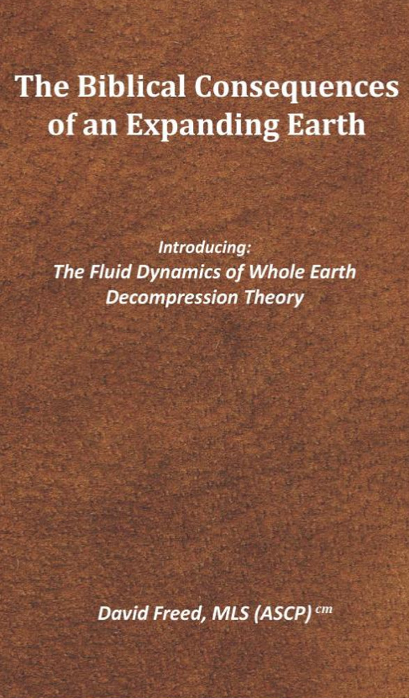 The Biblical Consequences of an Expanding Earth: The Fluid Dynamics of Whole Earth Decompression Theory David Freed review