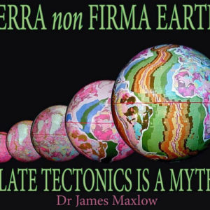 Terra non Firma Earth: Plate Tectonics is a Myth book James Maxlow ebook Expanding Earth theory Growing